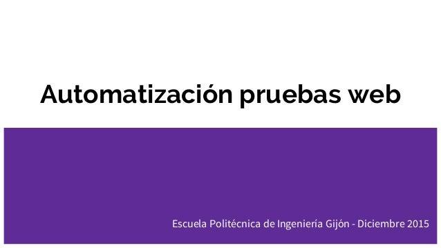 Automatización pruebas web Escuela Politécnica de Ingeniería Gijón - Diciembre 2015