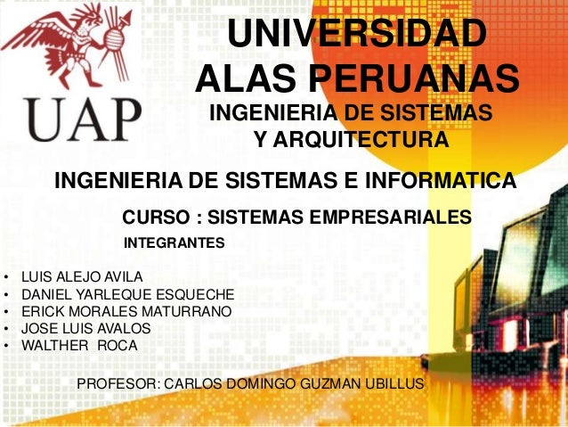 UNIVERSIDAD ALAS PERUANAS INGENIERIA DE SISTEMAS E INFORMATICA INGENIERIA DE SISTEMAS Y ARQUITECTURA CURSO : SISTEMAS EMPR...
