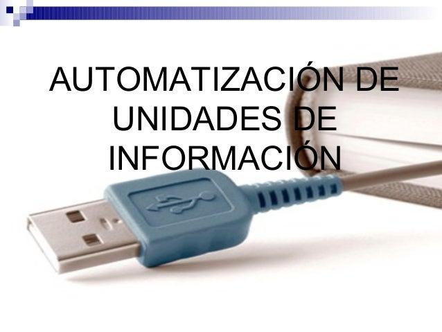 AUTOMATIZACIÓN DE UNIDADES DE INFORMACIÓN