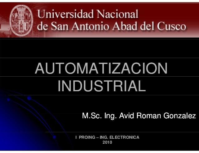 AUTOMATIZACIONAUTOMATIZACIONINDUSTRIALINDUSTRIALM S I A id R G lM S I A id R G lM.Sc. Ing. Avid Roman GonzalezM.Sc. Ing. A...