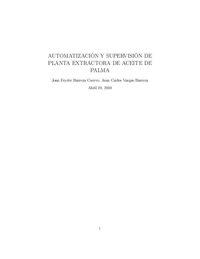 AUTOMATIZACIÓN Y SUPERVISIÓN DE PLANTA EXTRACTORA DE ACEITE DE PALMA Joan Feyder Barrera Cuervo, Juan Carlos Vargas Barrer...