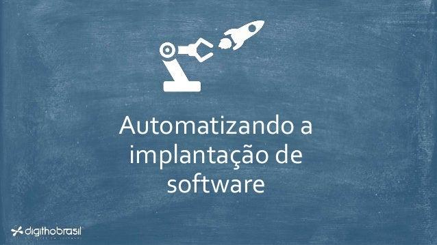 Automatizando a implantação de software