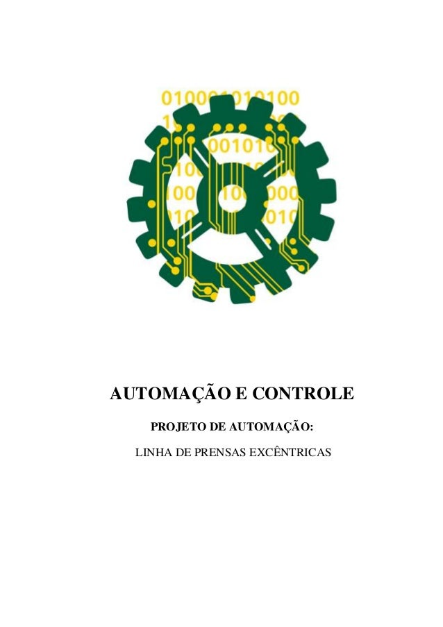 AUTOMAÇÃO E CONTROLE PROJETO DE AUTOMAÇÃO: LINHA DE PRENSAS EXCÊNTRICAS