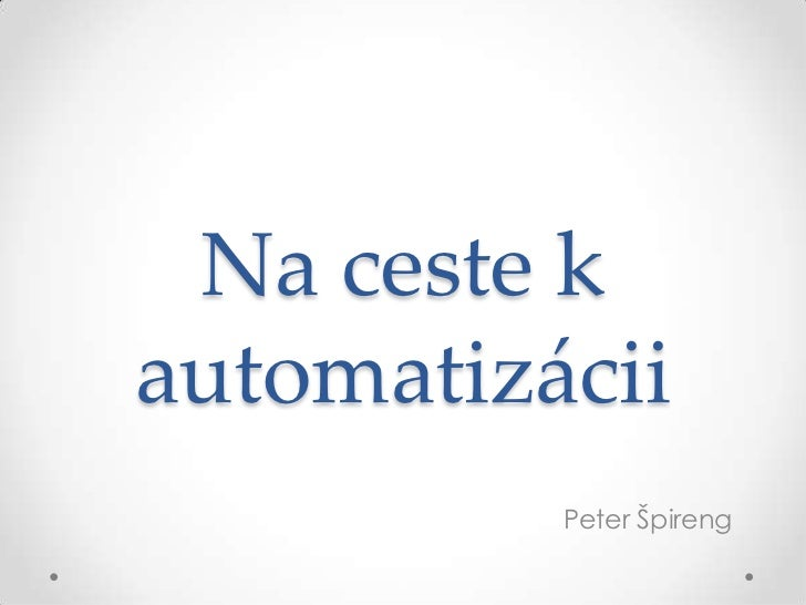 Na ceste k automatizácii<br />Peter Špireng<br />