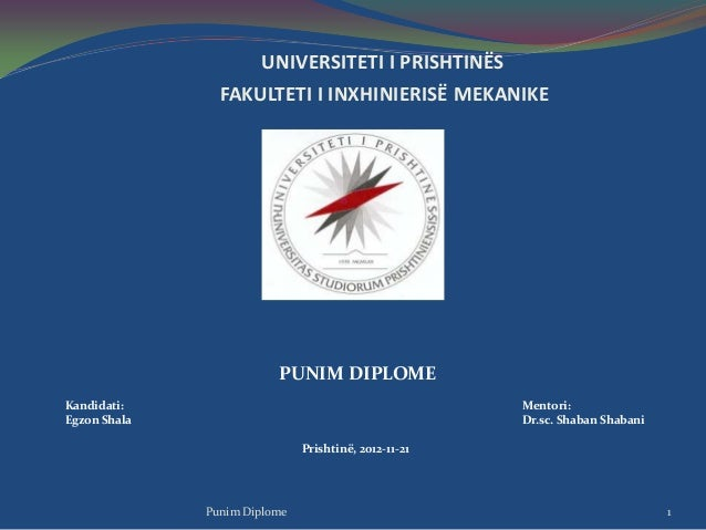 UNIVERSITETI I PRISHTINËS FAKULTETI I INXHINIERISË MEKANIKE PUNIM DIPLOME Kandidati: Mentori: Egzon Shala Dr.sc. Shaban Sh...