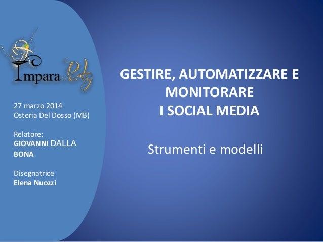 GESTIRE, AUTOMATIZZARE E MONITORARE I SOCIAL MEDIA Strumenti e modelli 27 marzo 2014 Osteria Del Dosso (MB) Relatore: GIOV...
