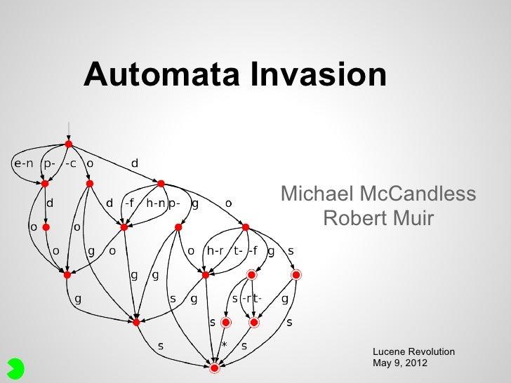 Automata Invasion          Michael McCandless              Robert Muir                  Lucene Revolution                 ...