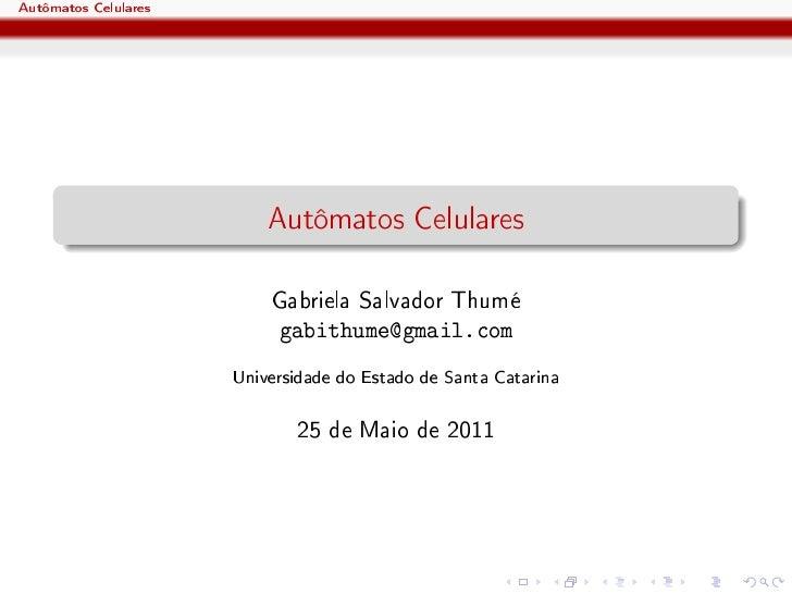 Autômatos Celulares                          Autômatos Celulares                          Gabriela Salvador Thumé         ...