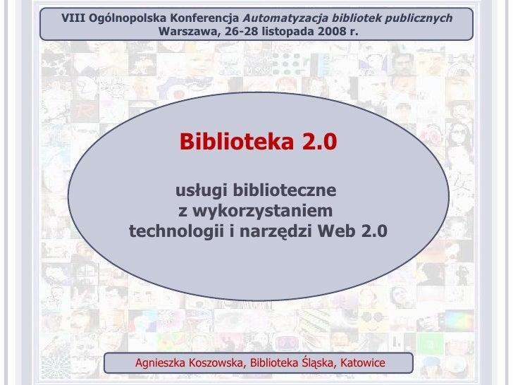 Biblioteka2.0 usługi biblioteczne  z wykorzystaniem  technologii i narzędzi Web 2.0 VIII Ogólnopolska Konferencja  Automa...