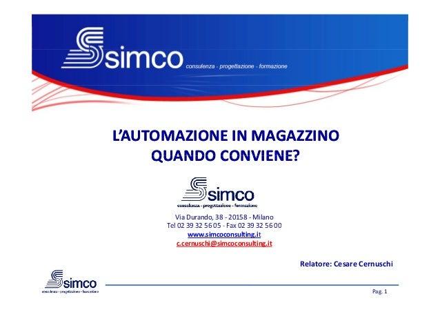 L'AUTOMAZIONEINMAGAZZINO     QUANDOCONVIENE?     QUANDO CONVIENE?         ViaDurando,38‐ 20158‐ Milano      Tel02...