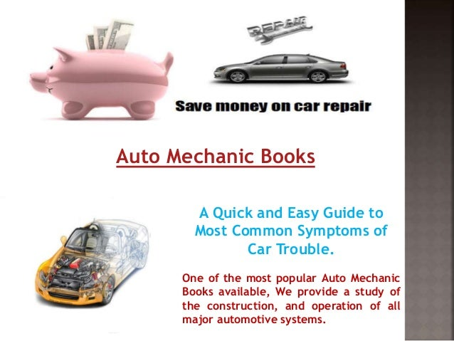 Auto Mechanic Books A Quick and Easy Guide to Most Common Symptoms of Car Trouble. One of the most popular Auto Mechanic B...