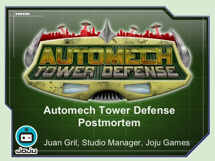 Automech Tower Defense     PostmortemJuan Gril, Studio Manager, Joju Games