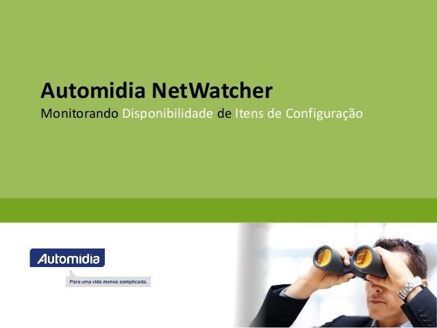 Automidia NetWatcherMonitorando Disponibilidade de Itens de Configuração