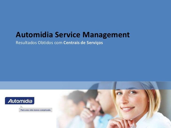 Automidia Service ManagementResultados Obtidos com Centrais de Serviços