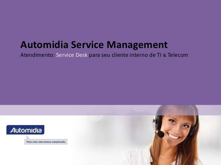 Automidia Service ManagementAtendimento: Service Desk para seu cliente interno de TI & Telecom