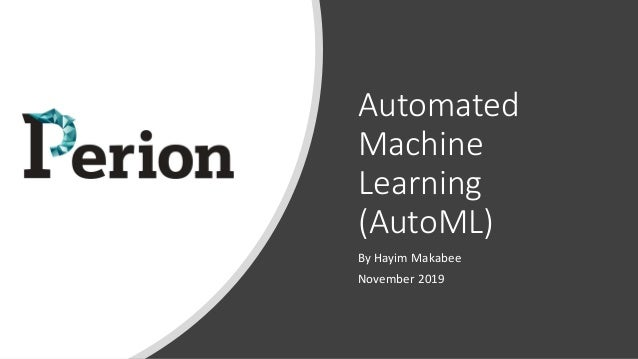 Automated Machine Learning (AutoML) By Hayim Makabee November 2019