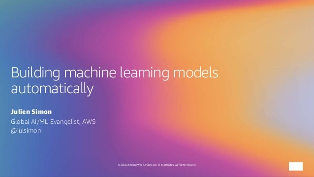 © 2020, Amazon Web Services, Inc. or its affiliates. All rights reserved. Building machine learning models automatically J...