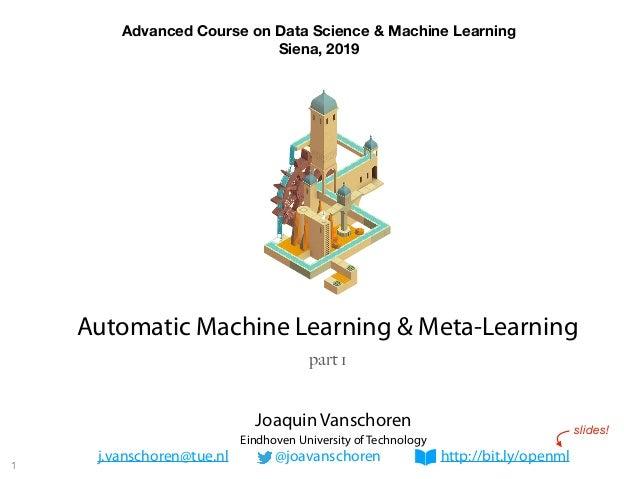 Joaquin Vanschoren Eindhoven University of Technology j.vanschoren@tue.nl @joavanschoren http://bit.ly/openml Advanced Cou...