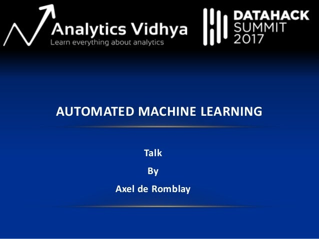 Talk By Axel de Romblay AUTOMATED MACHINE LEARNING
