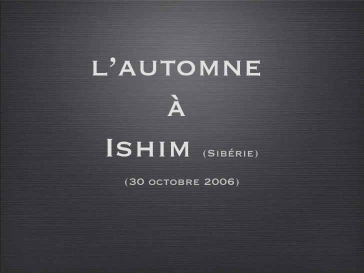 l'automne  à  Ishim  (Sibérie) <ul><li>(30 octobre 2006) </li></ul>