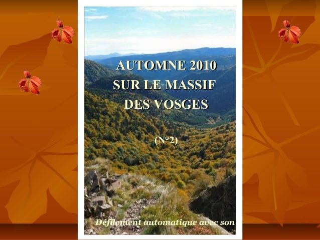 AUTOMNE 2010AUTOMNE 2010 SUR LE MASSIFSUR LE MASSIF DES VOSGESDES VOSGES (N°2) Défilement automatique avec son