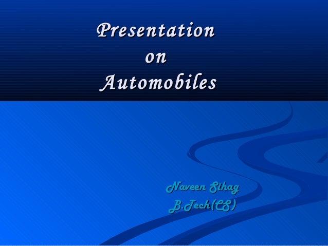 Presentation     onAutomobiles       Naveen Sihag       B.Tech(CS)