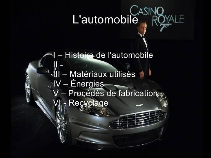 LautomobileI – Histoire de lautomobileII -III – Matériaux utilisésIV – ÉnergiesV – Procédés de fabricationVI - Recyclage