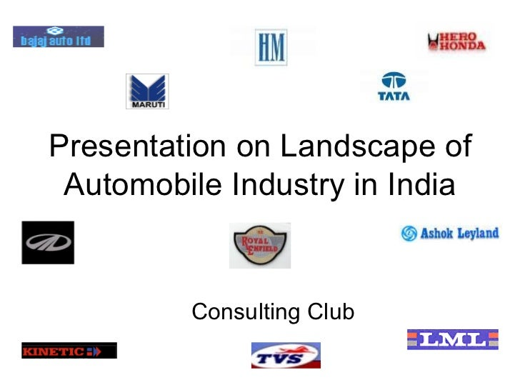 Presentation on Landscape of Automobile Industry in India Consulting Club