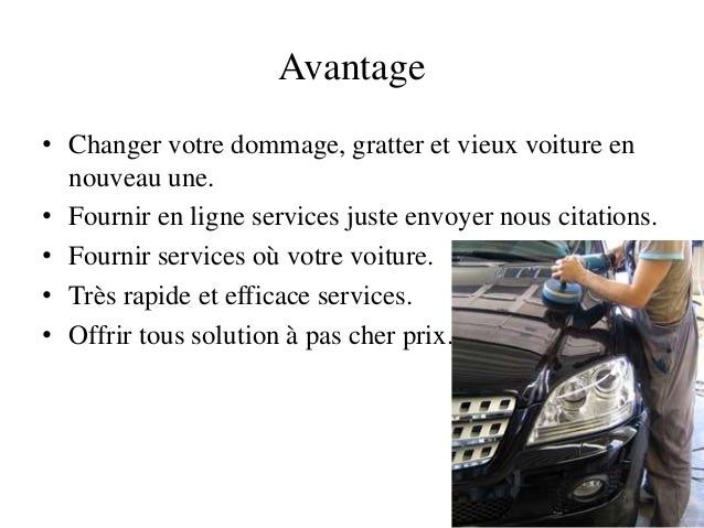 Avantage• Changer votre dommage, gratter et vieux voiture en  nouveau une.• Fournir en ligne services juste envoyer nous c...
