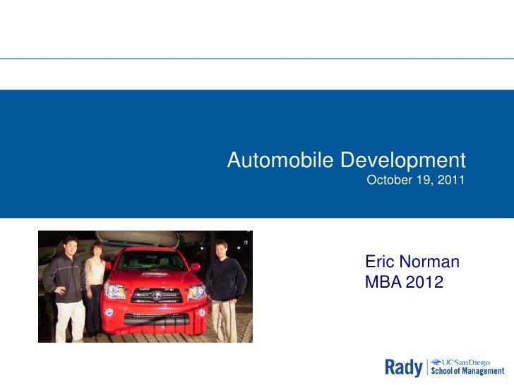 Automobile Development            October 19, 2011            Eric Norman            MBA 2012