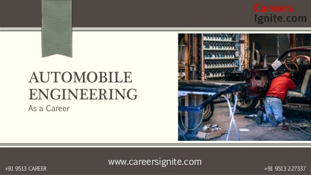 www.careersignite.com +91 9513 227337+91 9513 CAREER AUTOMOBILE ENGINEERING As a Career