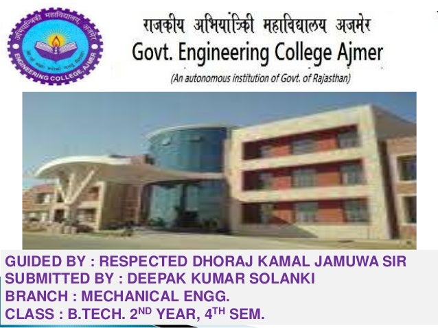 GUIDED BY : RESPECTED DHORAJ KAMAL JAMUWA SIR SUBMITTED BY : DEEPAK KUMAR SOLANKI BRANCH : MECHANICAL ENGG. CLASS : B.TECH...