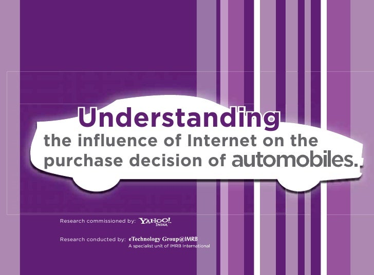 Understanding       Understanding the influence of Internet on the purchase decision of    Research commissioned by:    Re...