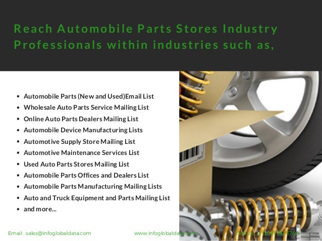 Automobile parts stores email list on manufacturing industry, plastics industry, agriculture industry, cars industry, real estate industry, health industry, apparel industry, mobile home parts industry, medical industry, telecommunications industry, electrical industry, printing industry, general industry, food industry, auto junkyard locations, art industry, glass industry, retail industry, marketing industry, cement industry,