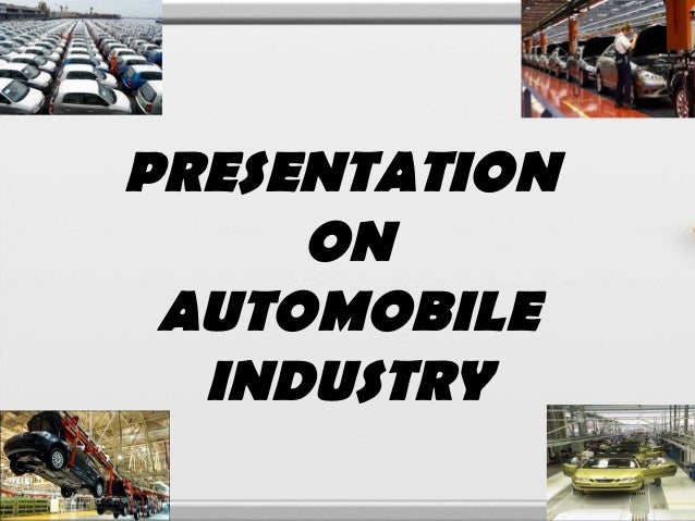 PRESENTATION     ON AUTOMOBILE  INDUSTRY