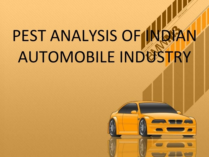 pest analysis of auto parts manfacturing industry Due to the different political decisions the car manufacturers had to take certain precautions and care of the environmental issues when manufacturing their automobiles political factors, throughout the whole world, are majorly influenced on the automobile industry hybrid vehicles have a great demand and more support.