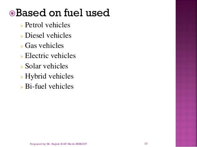 Based on fuel used ➢ Petrol vehicles ➢ Diesel vehicles ➢ Gas vehicles ➢ Electric vehicles ➢ Solar vehicles ➢ Hybrid vehic...