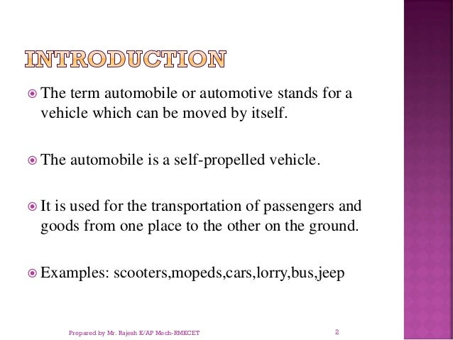  The term automobile or automotive stands for a vehicle which can be moved by itself.  The automobile is a self-propelle...