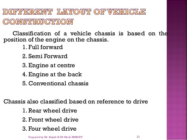 Classification of a vehicle chassis is based on the position of the engine on the chassis. 1. Full forward 2. Semi Forward...
