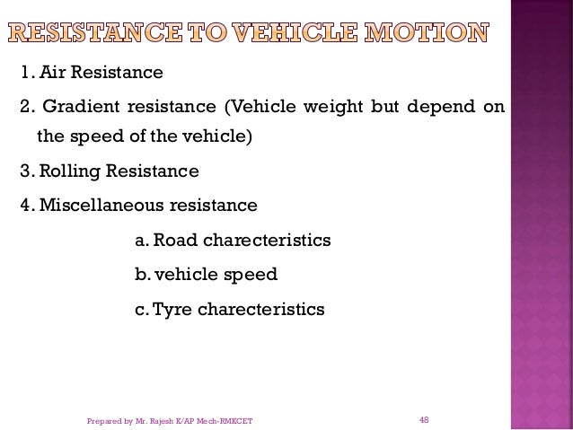 1. Air Resistance 2. Gradient resistance (Vehicle weight but depend on the speed of the vehicle) 3. Rolling Resistance 4. ...