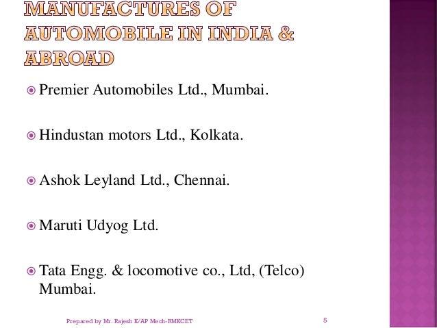  Premier Automobiles Ltd., Mumbai.  Hindustan motors Ltd., Kolkata.  Ashok Leyland Ltd., Chennai.  Maruti Udyog Ltd. ...