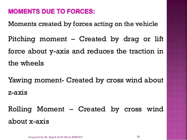 MOMENTS DUE TO FORCES: Moments created by forces acting on the vehicle Pitching moment – Created by drag or lift force abo...
