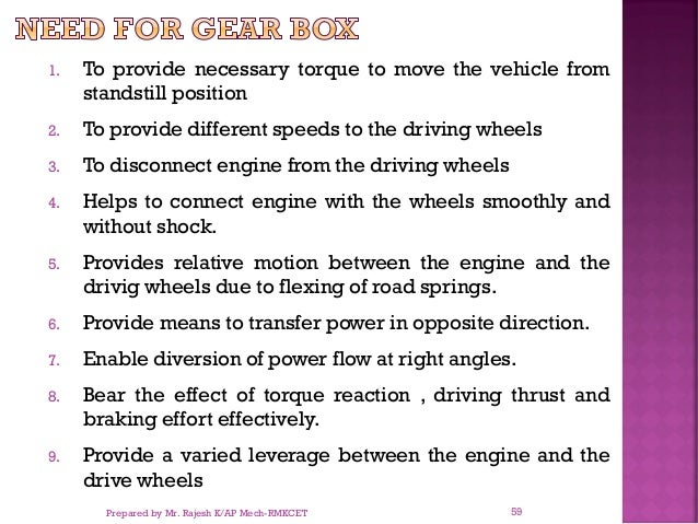 1. To provide necessary torque to move the vehicle from standstill position 2. To provide different speeds to the driving ...