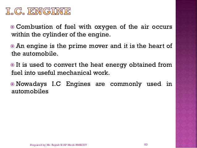  Combustion of fuel with oxygen of the air occurs within the cylinder of the engine.  An engine is the prime mover and i...