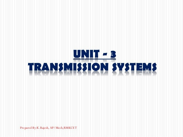 UNIT - 3 TRANSMISSION SYSTEMS Prepared By:K.Rajesh, AP/Mech,RMKCET