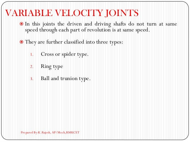 VARIABLE VELOCITY JOINTS  In this joints the driven and driving shafts do not turn at same speed through each part of rev...