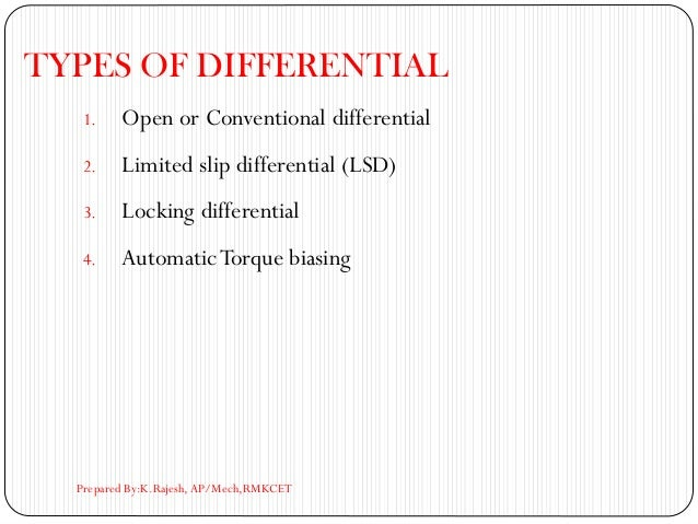 TYPES OF DIFFERENTIAL 1. Open or Conventional differential 2. Limited slip differential (LSD) 3. Locking differential 4. A...