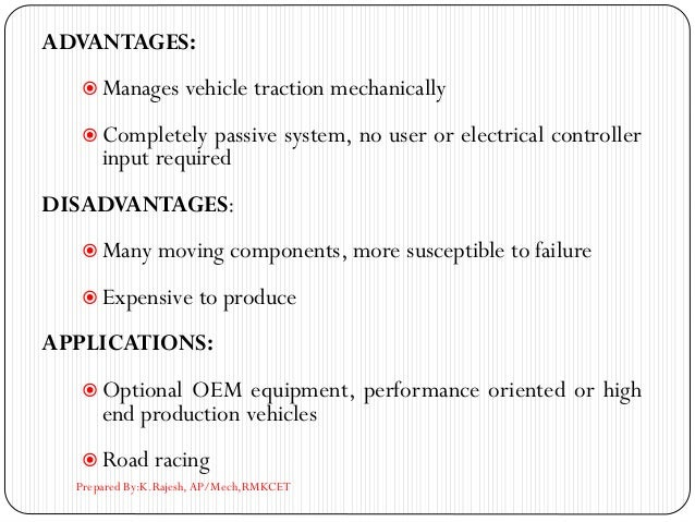 ADVANTAGES:  Manages vehicle traction mechanically  Completely passive system, no user or electrical controller input re...