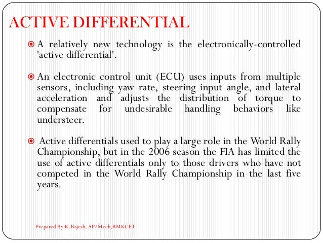 ACTIVE DIFFERENTIAL  A relatively new technology is the electronically-controlled 'active differential'.  An electronic ...
