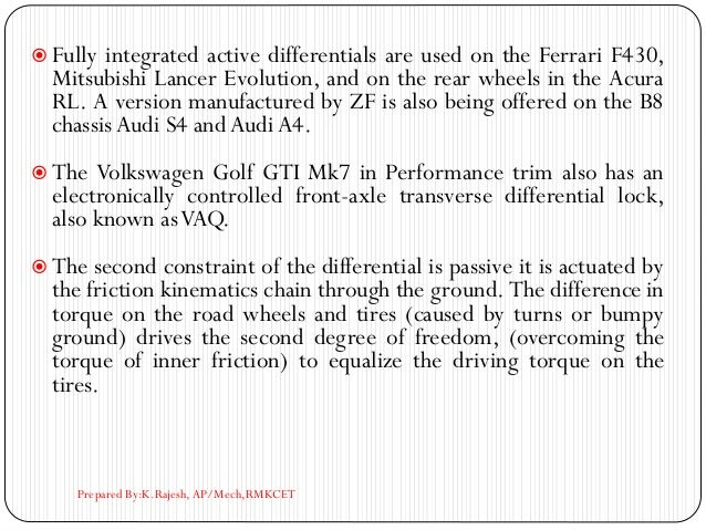  Fully integrated active differentials are used on the Ferrari F430, Mitsubishi Lancer Evolution, and on the rear wheels ...
